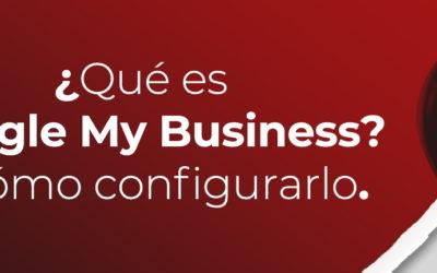 ¿Qué es Google My Business y como se configura?